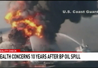 (WPMI) Health concerns 10 years after BP oil spill