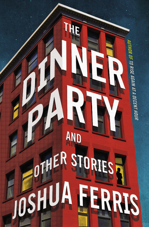 The Dinner Party (Short Stories) by Joshua Ferris / Image courtesy of Little, Brown and Company // Published: 6.17.17